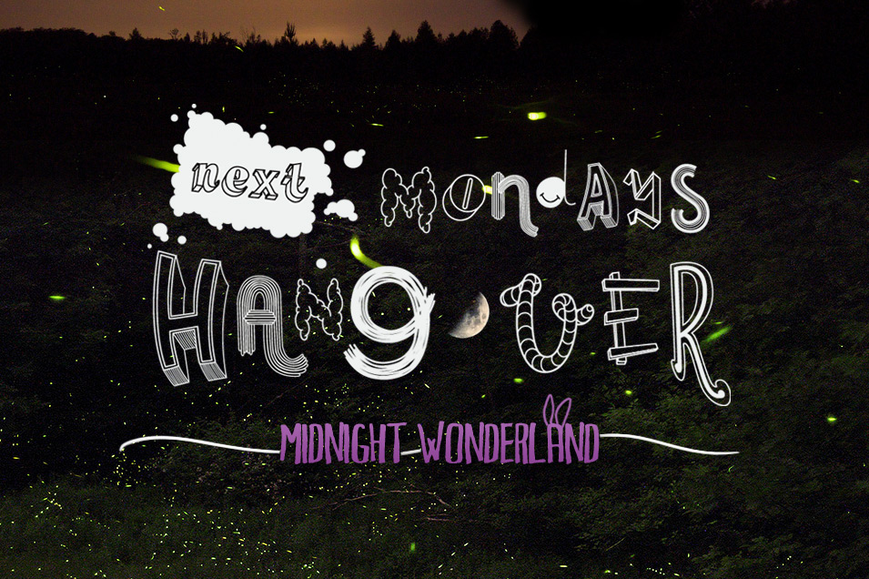 Follow us down the rabbit hole, and visit Next Monday's Hangover - Midnight Wonderland